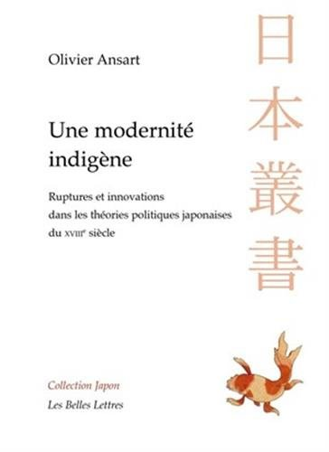 Une Modernité indigène: Ruptures et innovations dans les théories politiques japonaises du XVIIIe siècle par Olivier Ansart