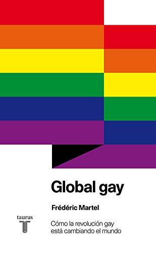 Global gay: Cómo la revolución gay está cambiando el mundo (Pensamiento)