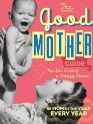 the-good-mother-guide-19-tips-for-keeping-a-happy-home