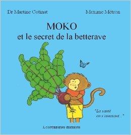 Moko et le secret de la betterave de Dr Martine Cotinat ,Maxime Mtron ( 19 septembre 2009 )