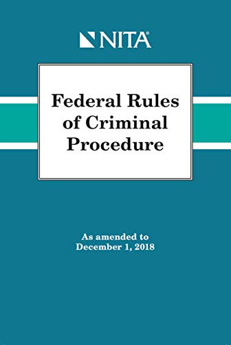 Federal Rules of Criminal Procedure: As Amended to December 1, 2018 (NITA) - Trial Nita Advocacy
