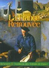 La France Retrouvée Richesses Et Traditions Des Terroirs De France par Mastrojanni Michel, Peyroutet Claude, Stein Annick (Broché)