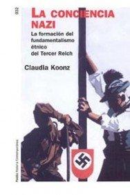 La conciencia nazi: La formación del fundamentalismo étnico del Tercer Reich: 32 (Historia Contemporánea) por Claudia Koonz