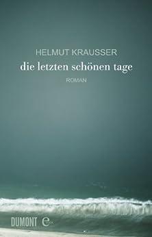 Die letzten schönen Tage: Roman (Taschenbücher) von [Krausser, Helmut]