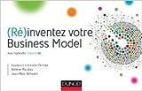 (Ré)inventez votre Business Model de Laurence Lehmann- Ortega,Hélène Musikas,Jean- Marc Schoettl ( 20 août 2014 ) - 20/08/2014