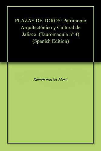 PLAZAS DE TOROS: Patrimonio Arquitectónico y Cultural de Jalisco. (Tauromaquia nº 4)