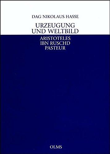 Urzeugung und Weltbild: Aristoteles - Ibn Ruschd - Pasteur