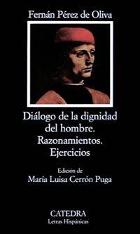 Dialogo de La Dignidad del Hombre: Razonamientos; Ejercicios (Letras Hispanicas)