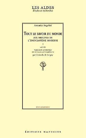 Tout le savoir du monde : Aux origines de l'encyclopédie moderne suivi de l'édition critique de Tableaux accomplis de tous les arts