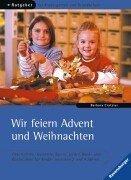 Wir feiern Advent und Weihnachten: Geschichten, Gedichte, Spiele, Lieder, Back- und Bastelideen für Kinder zwischen 2 und 9 Jahren
