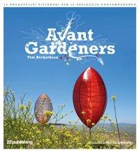 Avant Gardeners. 50 progettisti visionari per il paesaggio contemporaneo. Ediz. illustrata