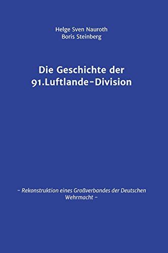 Die Geschichte der 91. Luftlande-Division: Rekonstruktion eines Großverbandes der Deutschen Wehrmacht