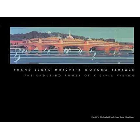 [(Frank Lloyd Wright's Monona Terrace : The Enduring Power of a Civic Vision)] [By (author) David V. Mollenhoff ] published on (May, 1999)