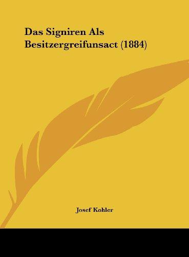 Das Signiren ALS Besitzergreifunsact (1884)