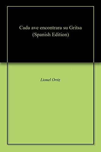 Cada ave encontrara su Gritsa por Lionel Ortiz