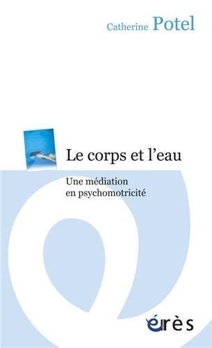Le corps et l'eau : Une médiation en psychomotricité de Catherine Potel (22 octobre 2009) Broché