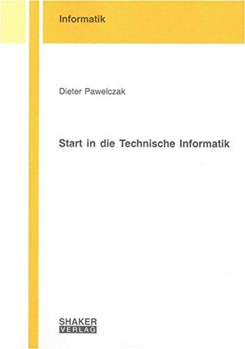 Start in die Technische Informatik (Berichte aus der Informatik)