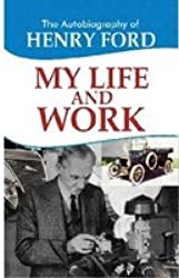 The Autobiography of Henry Ford- My Life and Work