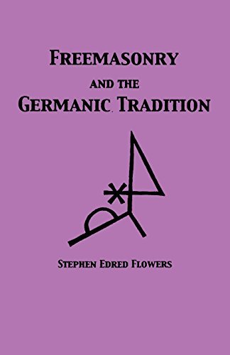Freemasonry and the Germanic Tradition by Stephen Edred Flowers (2015-05-05)