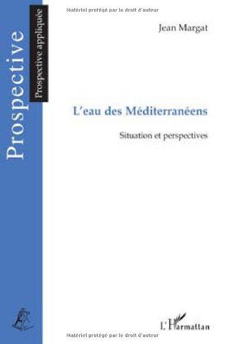 L'Eau des méditerranéens : Situation et perspectives par Jean Margat
