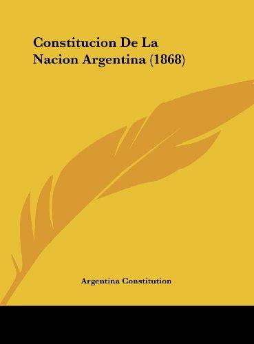 Constitucion de La Nacion Argentina (1868) por Constitution Argentina Constitution