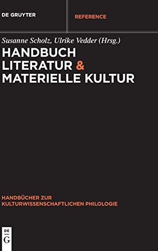 Handbuch Literatur & Materielle Kultur (Handbücher zur kulturwissenschaftlichen Philologie, Band 6)