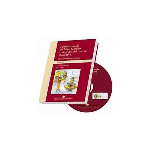 L'organizzazione Del Primo Soccorso In Azienda: Dalla Norma Alla Pratica. Manuale Del Soccorritore. Con Cd-Rom