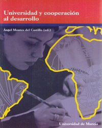 Universidad y Cooperacion Al Desarrollo: Nuevas Perspectivas para la Docencia, la Investigacion y la Intervencion Social por Angel Montes del Castillo