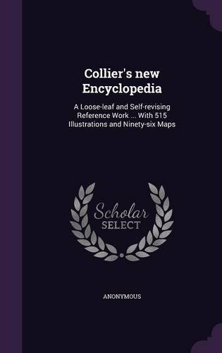 Collier's new Encyclopedia: A Loose-leaf and Self-revising Reference Work ... With 515 Illustrations and Ninety-six Maps