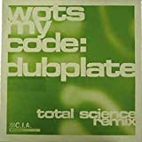 Wots My Code / Dubplate (Total Science Remix)