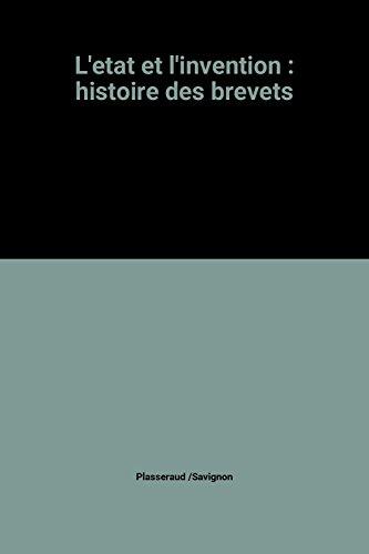 L'etat et l'invention : histoire des brevets par Plasseraud /Savignon