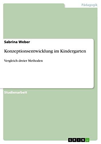 Konzeptionsentwicklung im Kindergarten: Vergleich dreier Methoden