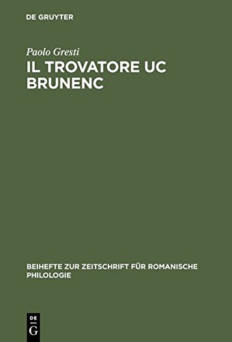 Il Trovatore Uc Brunenc: Edizione Critica Con Commento, Glossario E Rimario/ Critical Edition With Commentary, Glossary and Rhyme Index