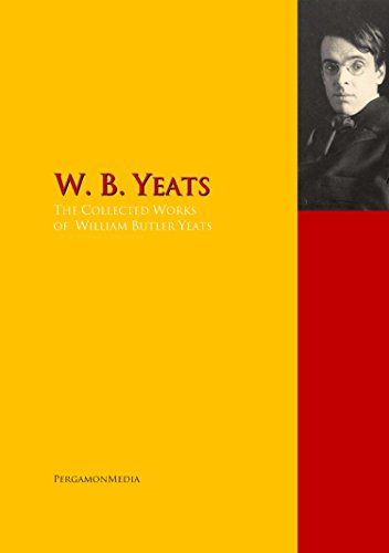 The Collected Works of W. B. Yeats: The Complete Works PergamonMedia (Highlights of World Literature)