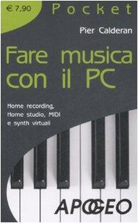 Fare musica con il PC. Home recording, home studio, MIDI e synth virtuali