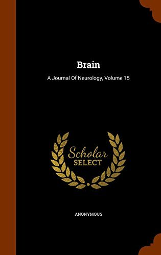 Brain: A Journal Of Neurology, Volume 15 by Anonymous (2015-10-21)