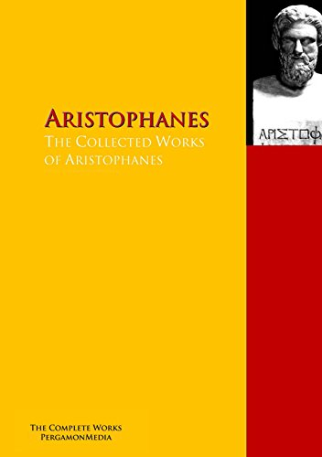 The Collected Works of Aristophanes: The Complete Works PergamonMedia (Highlights of World Literature) (English Edition)