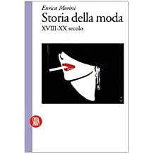 Storia della moda XVIII-XX secolo. Ediz. illustrata