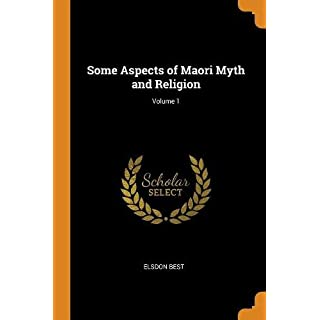 Some Aspects of Maori Myth and Religion; Volume 1
