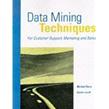 Data Mining Techniques: Marketing, Sales and Customer Support