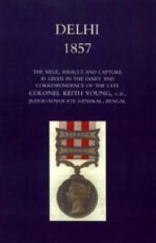 Delhi 1857: The Siege, Assault, and Capture as Given in the Diary and Correspondence of the Late Col. Keith Young, C.B. by Henry Wylie Norman (2006-06-20)
