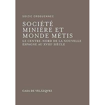 Société minière et monde métis: Le centre-nord de la Nouvelle Espagne auXVIIIe siècle (Bibliothèque de la Casa de Velázquez t. 64)