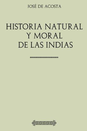 José de Acosta. Historia natural y moral de las Indias por José de Acosta