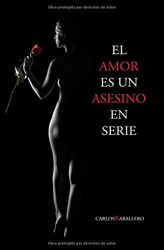 El amor es un asesino en serie: Poesía por Carlos Kaballero