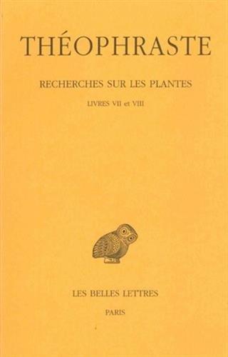 Recherches sur les plantes. Tome IV : Livres VII et VIII