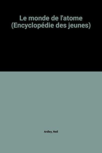 Le monde de l'atome (Encyclopédie des jeunes)
