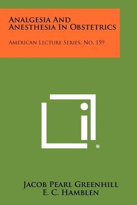 [(Analgesia and Anesthesia in Obstetrics: American Lecture Series, No. 159)] [Author: Jacob Pearl Greenhill] published on (June, 2012)