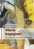 Maria begegnen: Gottesdienste, Meditationen, Impulse - Michaela Krolla, Daniela Stege-Gast