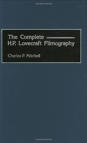 The Complete H. P. Lovecraft Filmography (Bibliographies and Indexes in the Performing Arts) annotated edition by Mitchell, Charles P. (2001) Hardcover