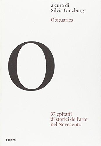 Obituaries. 37 epitaffi di storici dell'arte nel Novecento. Ediz. illustrata